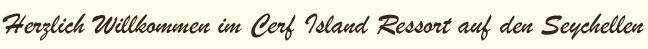 Herzlich Willkommen im Cerf Island Ressort auf den Seychellen